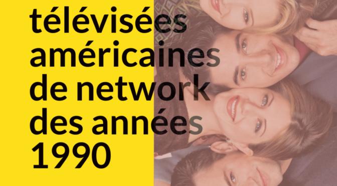 COLLOQUE : LES SÉRIES TELEVISEES AMÉRICAINES DE NETWORK DES ANNÉES 1990