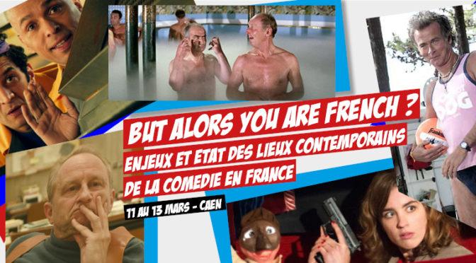 Colloque : But alors you are French ? Enjeux et état des lieux contemporains de la comédie en France